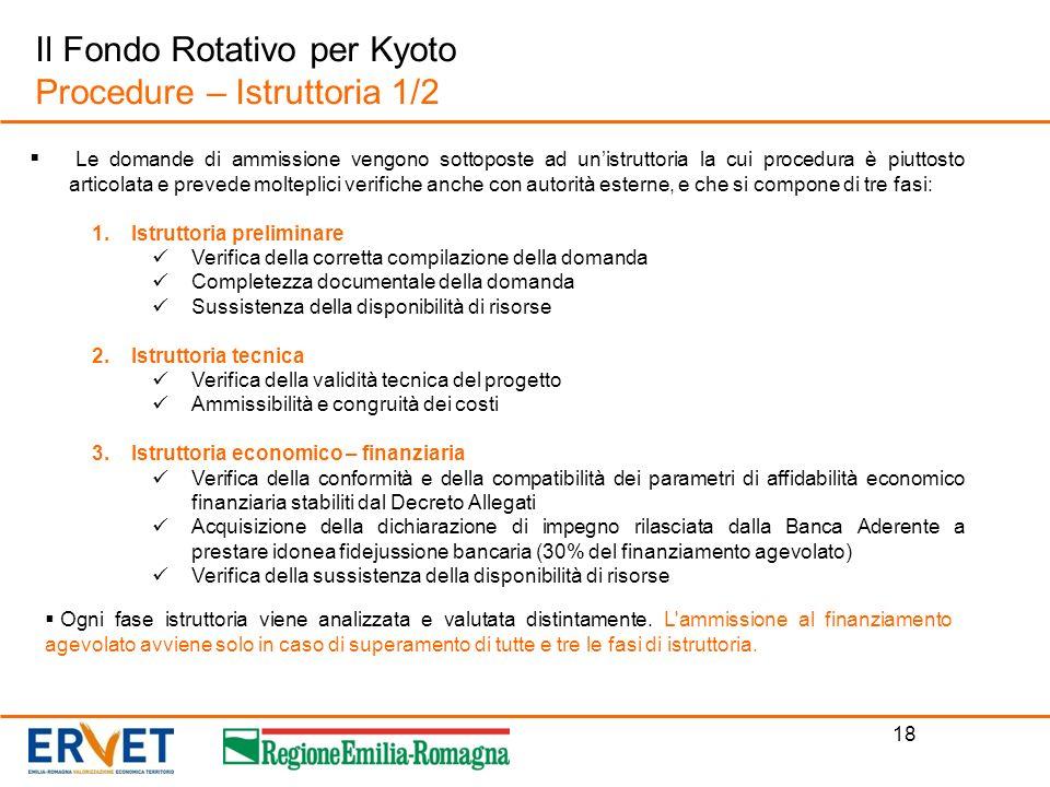 18 Il Fondo Rotativo per Kyoto Procedure – Istruttoria 1/2 Le domande di ammissione vengono sottoposte ad unistruttoria la cui procedura è piuttosto a