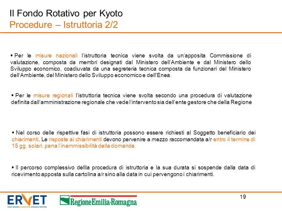 19 Il Fondo Rotativo per Kyoto Procedure – Istruttoria 2/2 Nel corso delle rispettive fasi di istruttoria possono essere richiesti al Soggetto benefic