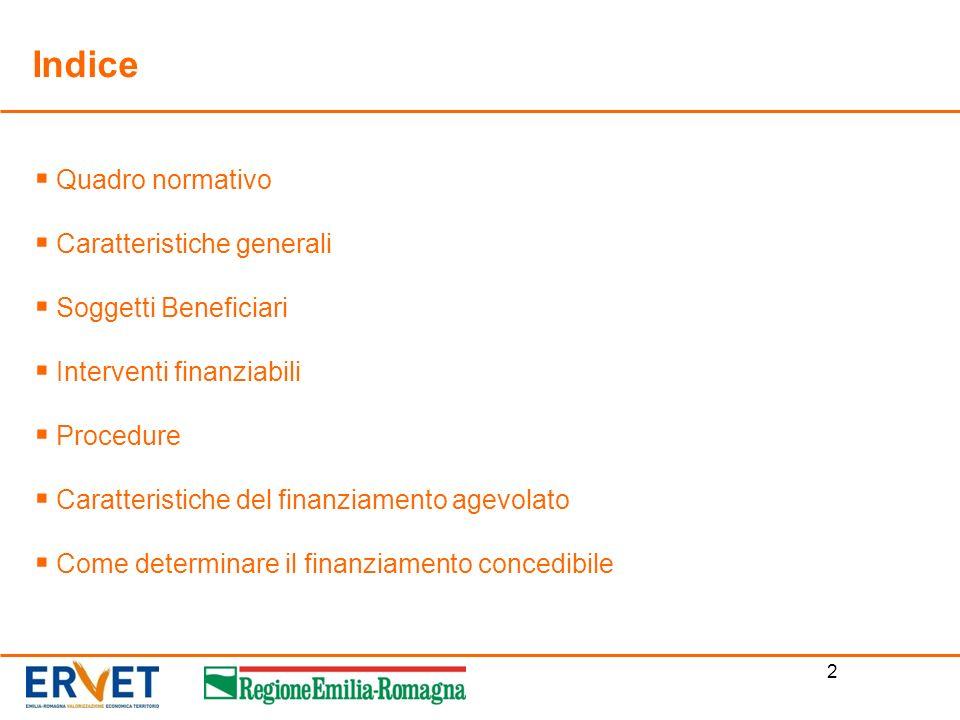 2 Quadro normativo Caratteristiche generali Soggetti Beneficiari Interventi finanziabili Procedure Caratteristiche del finanziamento agevolato Come de