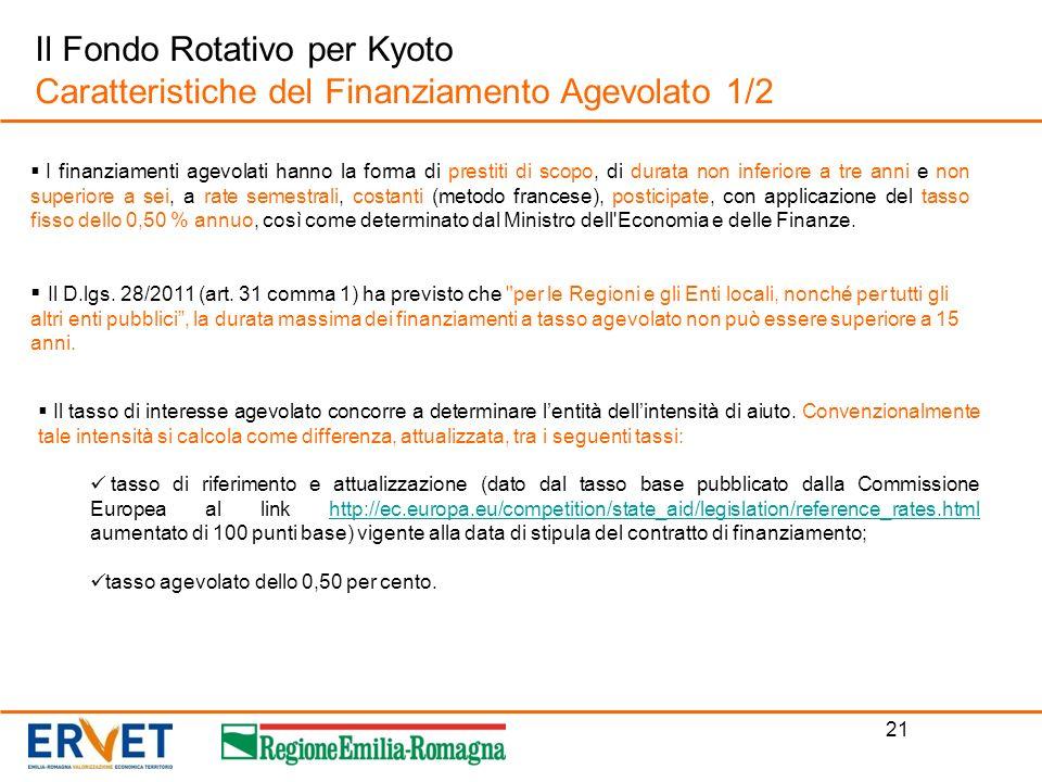 21 Il Fondo Rotativo per Kyoto Caratteristiche del Finanziamento Agevolato 1/2 I finanziamenti agevolati hanno la forma di prestiti di scopo, di durat