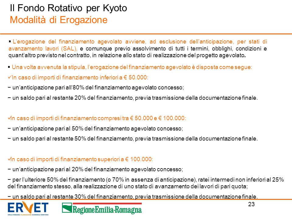 23 Il Fondo Rotativo per Kyoto Modalità di Erogazione Lerogazione del finanziamento agevolato avviene, ad esclusione dellanticipazione, per stati di a