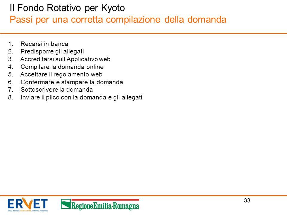 33 Il Fondo Rotativo per Kyoto Passi per una corretta compilazione della domanda 1. Recarsi in banca 2. Predisporre gli allegati 3. Accreditarsi sullA