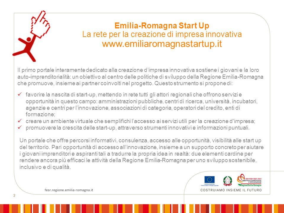 3 Emilia-Romagna Start Up La rete per la creazione di impresa innovativa www.emiliaromagnastartup.it favorire la nascita di start-up, mettendo in rete