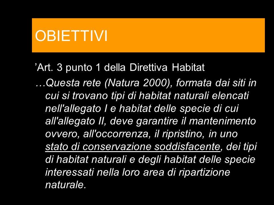 OBIETTIVI Art. 3 punto 1 della Direttiva Habitat …Questa rete (Natura 2000), formata dai siti in cui si trovano tipi di habitat naturali elencati nell