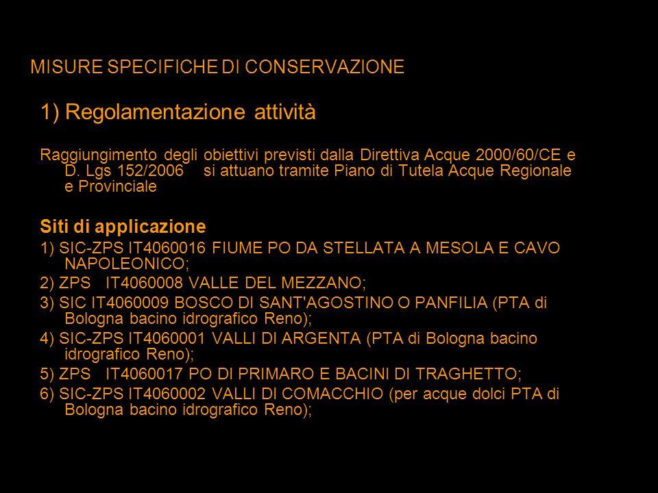 MISURE SPECIFICHE DI CONSERVAZIONE 1) Regolamentazione attività Raggiungimento degli obiettivi previsti dalla Direttiva Acque 2000/60/CE e D. Lgs 152/