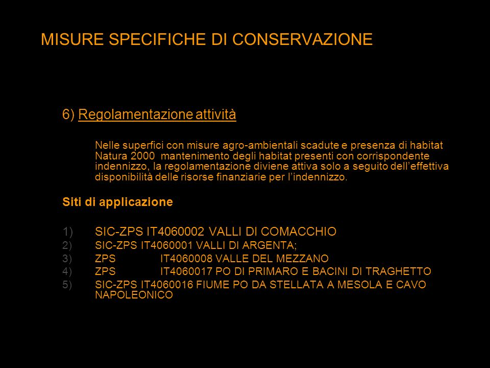 MISURE SPECIFICHE DI CONSERVAZIONE 6) Regolamentazione attività Nelle superfici con misure agro-ambientali scadute e presenza di habitat Natura 2000 m