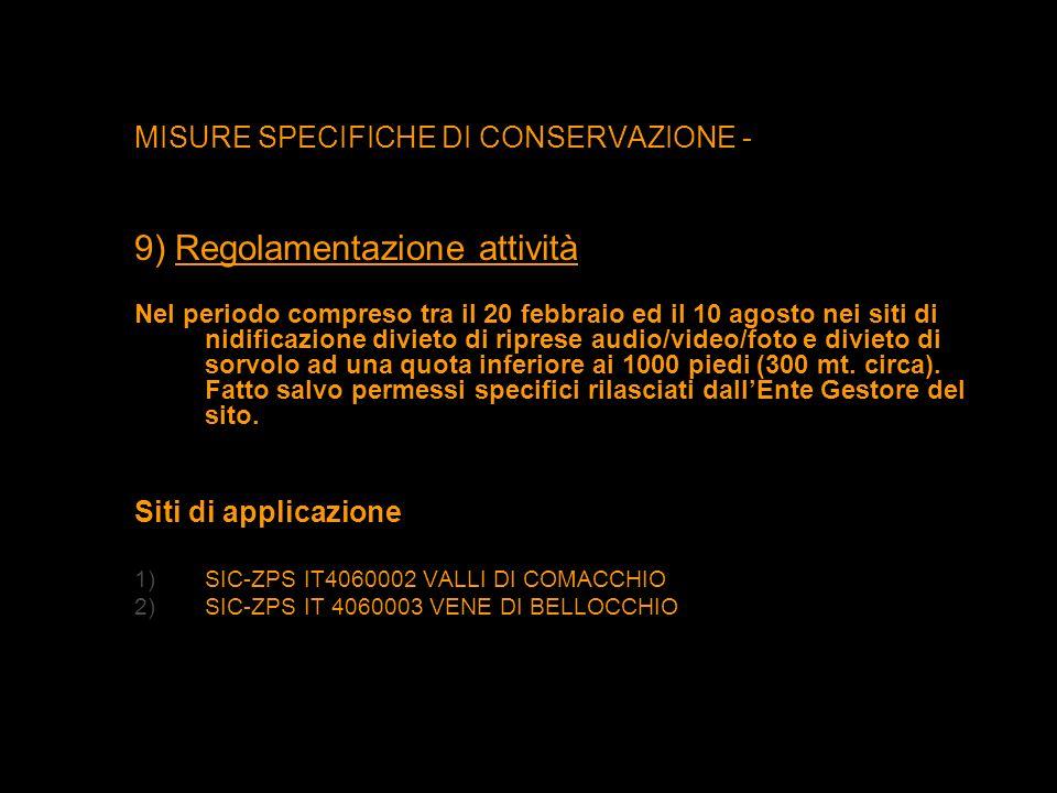 MISURE SPECIFICHE DI CONSERVAZIONE - 9) Regolamentazione attività Nel periodo compreso tra il 20 febbraio ed il 10 agosto nei siti di nidificazione di