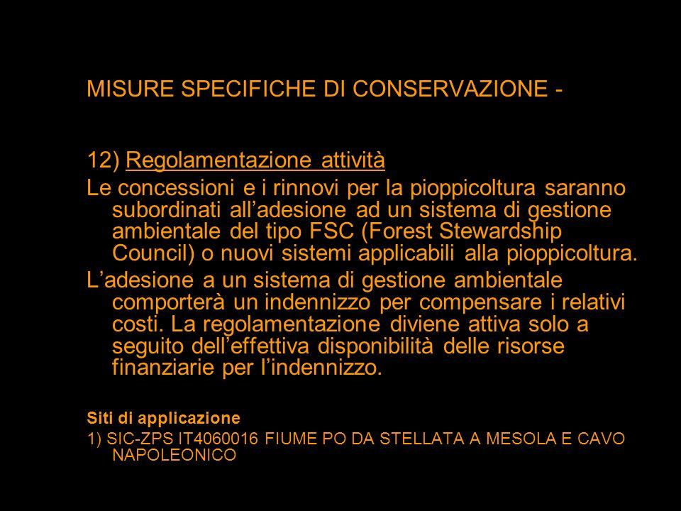 MISURE SPECIFICHE DI CONSERVAZIONE - 12) Regolamentazione attività Le concessioni e i rinnovi per la pioppicoltura saranno subordinati alladesione ad