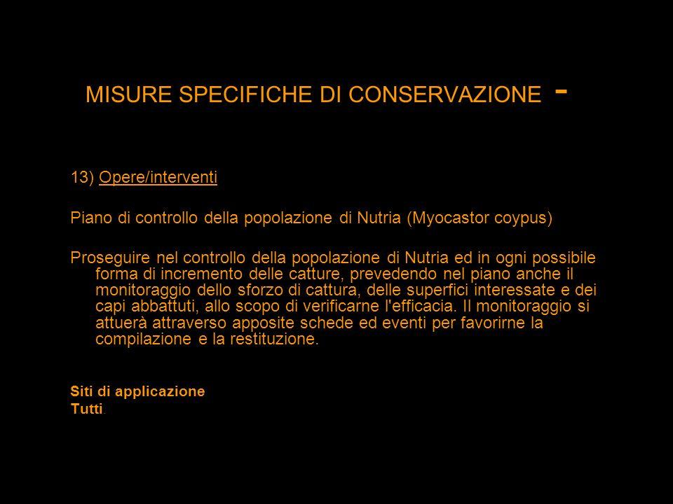 MISURE SPECIFICHE DI CONSERVAZIONE - 13) Opere/interventi Piano di controllo della popolazione di Nutria (Myocastor coypus) Proseguire nel controllo d