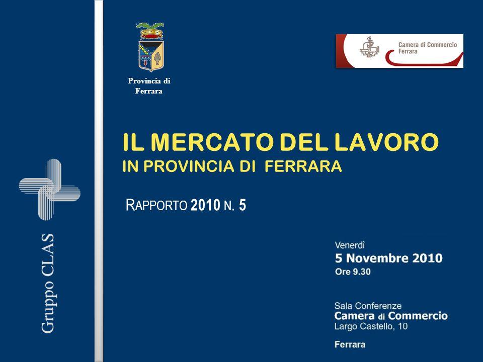 IL MERCATO DEL LAVORO IN PROVINCIA DI FERRARA R APPORTO 2010 N. 5 Provincia di Ferrara