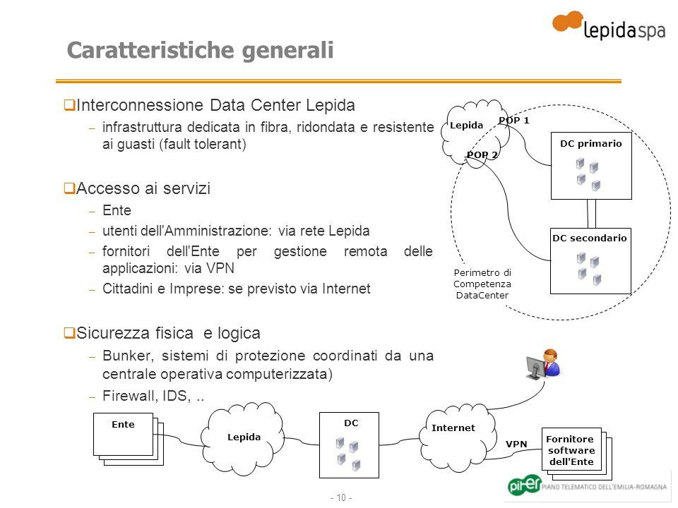 - 10 - Interconnessione Data Center Lepida – infrastruttura dedicata in fibra, ridondata e resistente ai guasti (fault tolerant) Accesso ai servizi –
