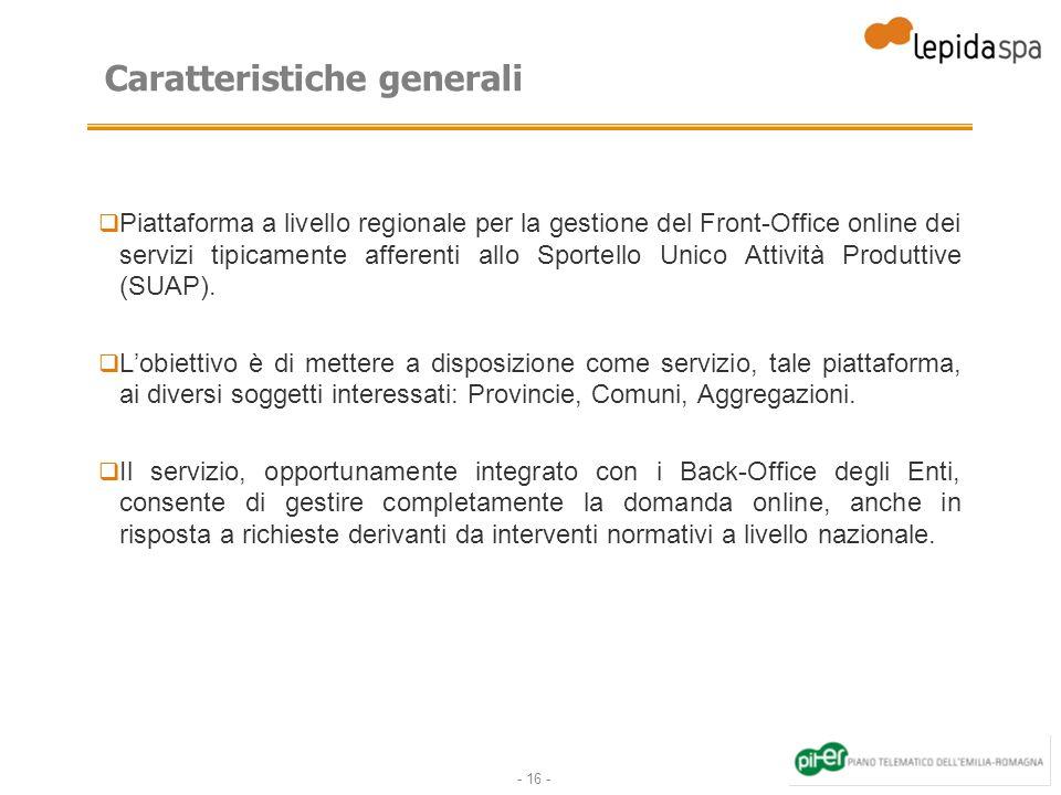 - 16 - Caratteristiche generali Piattaforma a livello regionale per la gestione del Front-Office online dei servizi tipicamente afferenti allo Sportello Unico Attività Produttive (SUAP).