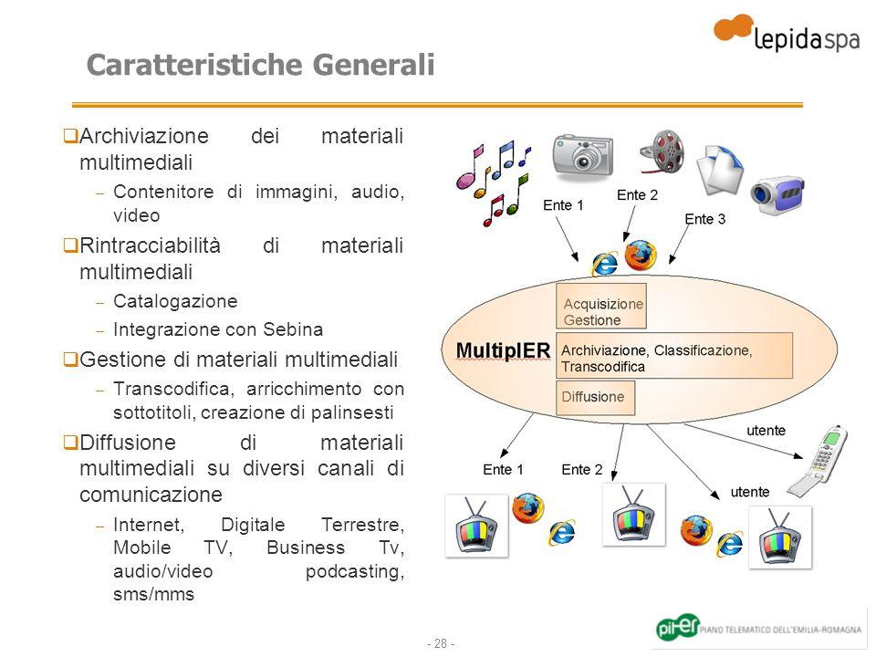 - 28 - Caratteristiche Generali Archiviazione dei materiali multimediali – Contenitore di immagini, audio, video Rintracciabilità di materiali multime