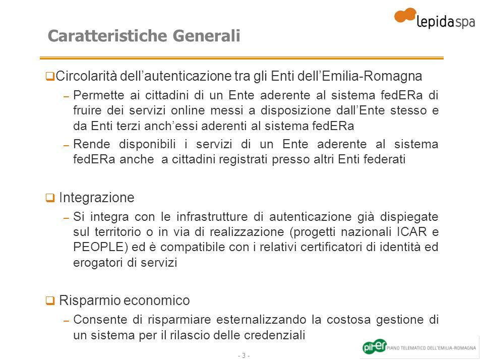 - 3 - Caratteristiche Generali Circolarità dellautenticazione tra gli Enti dellEmilia-Romagna – Permette ai cittadini di un Ente aderente al sistema f