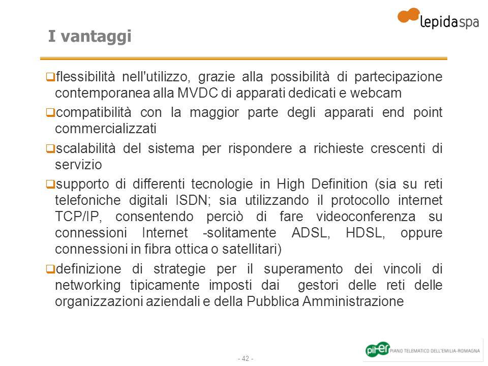 - 42 - I vantaggi flessibilità nell'utilizzo, grazie alla possibilità di partecipazione contemporanea alla MVDC di apparati dedicati e webcam compatib