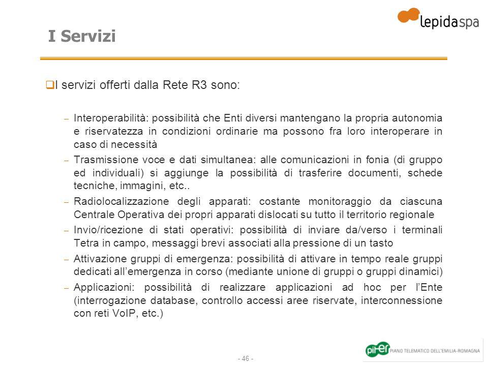 - 46 - I Servizi I servizi offerti dalla Rete R3 sono: – Interoperabilità: possibilità che Enti diversi mantengano la propria autonomia e riservatezza