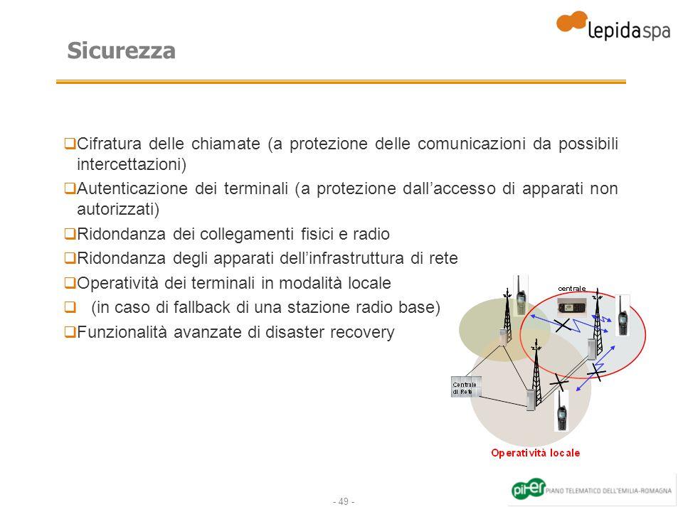 - 49 - Sicurezza Cifratura delle chiamate (a protezione delle comunicazioni da possibili intercettazioni) Autenticazione dei terminali (a protezione d