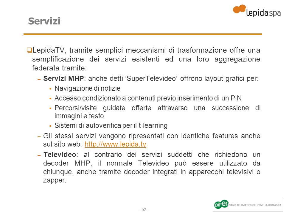 - 52 - Servizi LepidaTV, tramite semplici meccanismi di trasformazione offre una semplificazione dei servizi esistenti ed una loro aggregazione federa