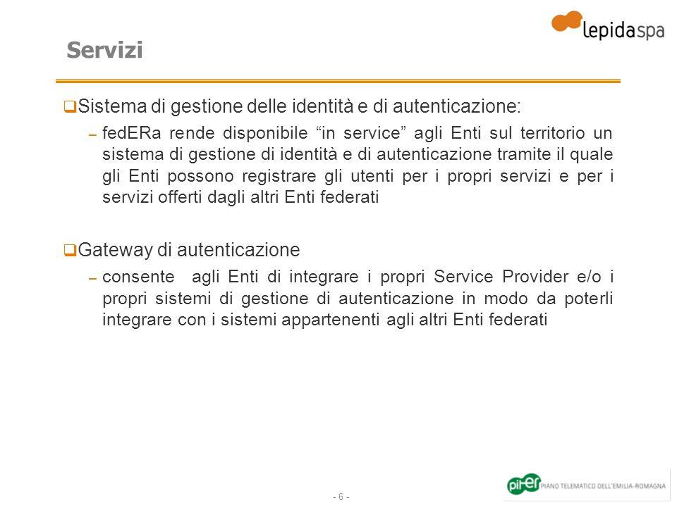 - 6 - Servizi Sistema di gestione delle identità e di autenticazione: – fedERa rende disponibile in service agli Enti sul territorio un sistema di ges
