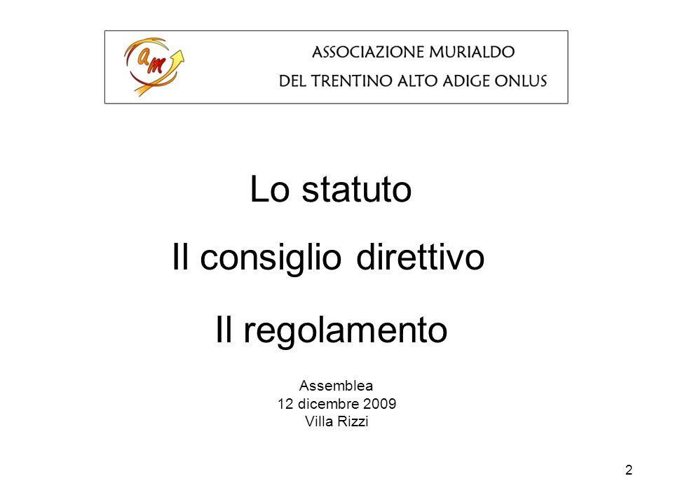 2 Lo statuto Assemblea 12 dicembre 2009 Villa Rizzi Il consiglio direttivo Il regolamento