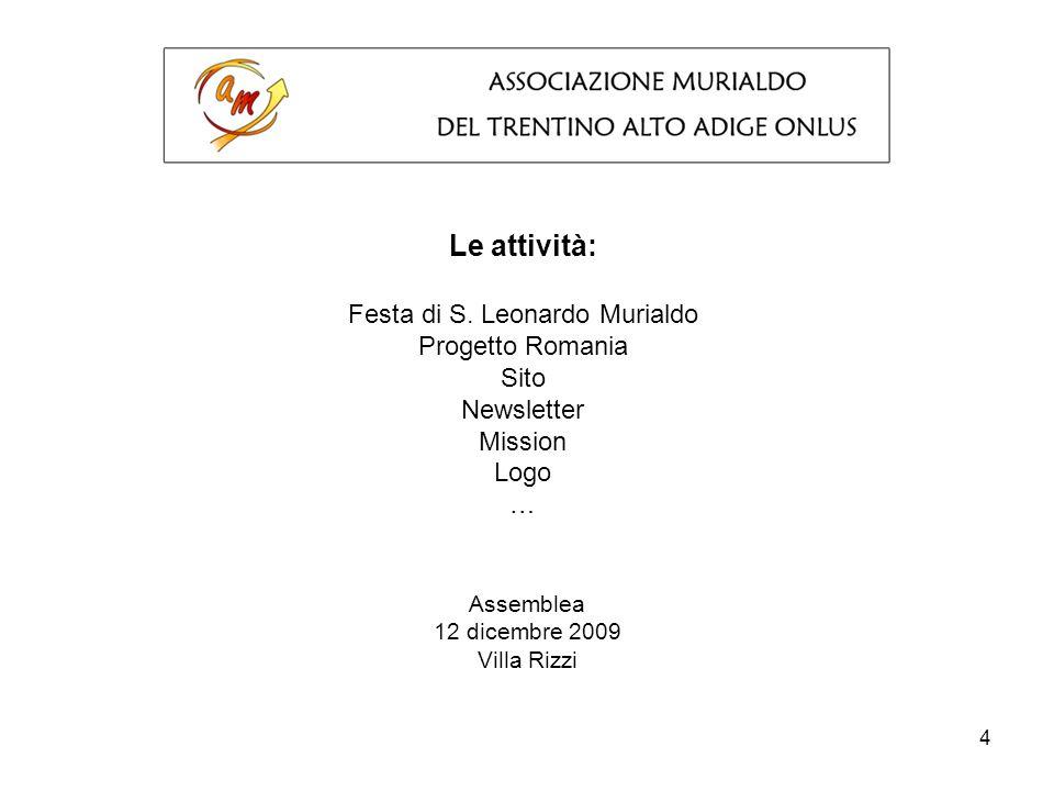 4 Le attività: Festa di S. Leonardo Murialdo Progetto Romania Sito Newsletter Mission Logo … Assemblea 12 dicembre 2009 Villa Rizzi