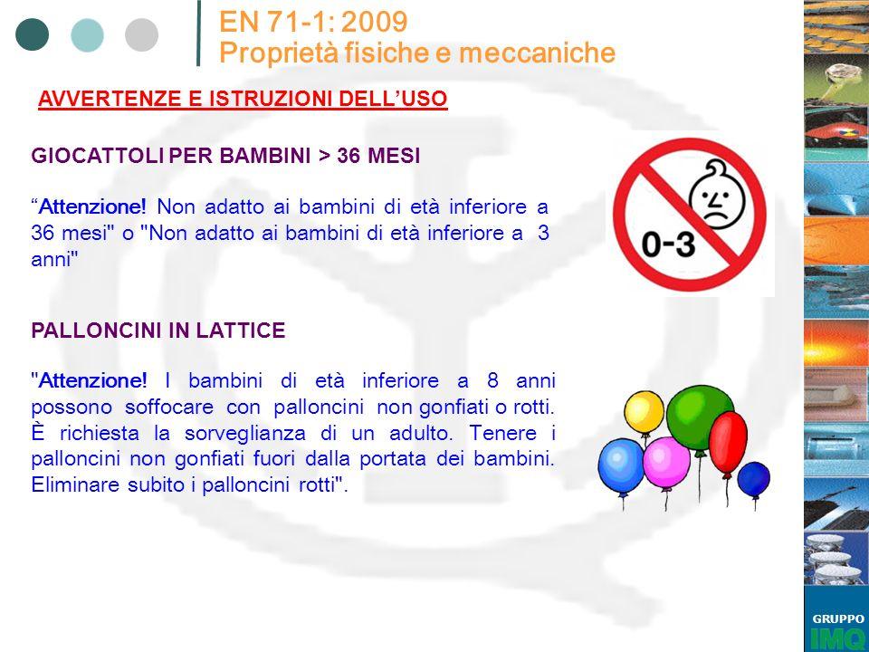 GRUPPO EN 71-1: 2009 Proprietà fisiche e meccaniche AVVERTENZE E ISTRUZIONI DELLUSO GIOCATTOLI PER BAMBINI > 36 MESI Attenzione! Non adatto ai bambini
