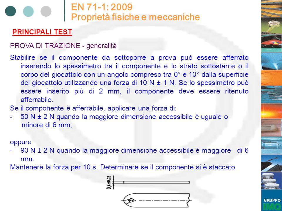 GRUPPO EN 71-1: 2009 Proprietà fisiche e meccaniche PRINCIPALI TEST PROVA DI TRAZIONE - generalità Stabilire se il componente da sottoporre a prova pu