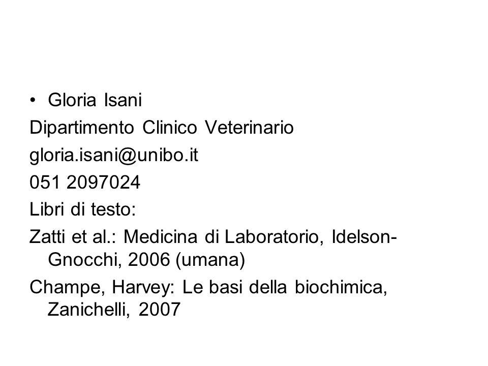 Gloria Isani Dipartimento Clinico Veterinario gloria.isani@unibo.it 051 2097024 Libri di testo: Zatti et al.: Medicina di Laboratorio, Idelson- Gnocch