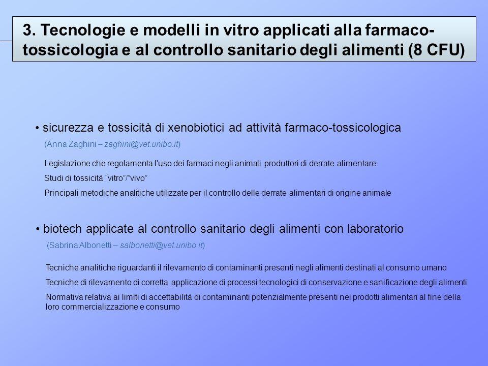 3. Tecnologie e modelli in vitro applicati alla farmaco- tossicologia e al controllo sanitario degli alimenti (8 CFU) sicurezza e tossicità di xenobio