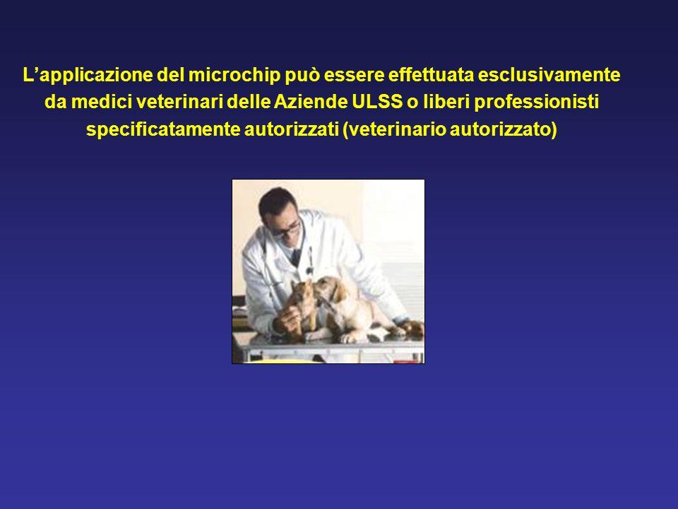 Lapplicazione del microchip può essere effettuata esclusivamente da medici veterinari delle Aziende ULSS o liberi professionisti specificatamente auto