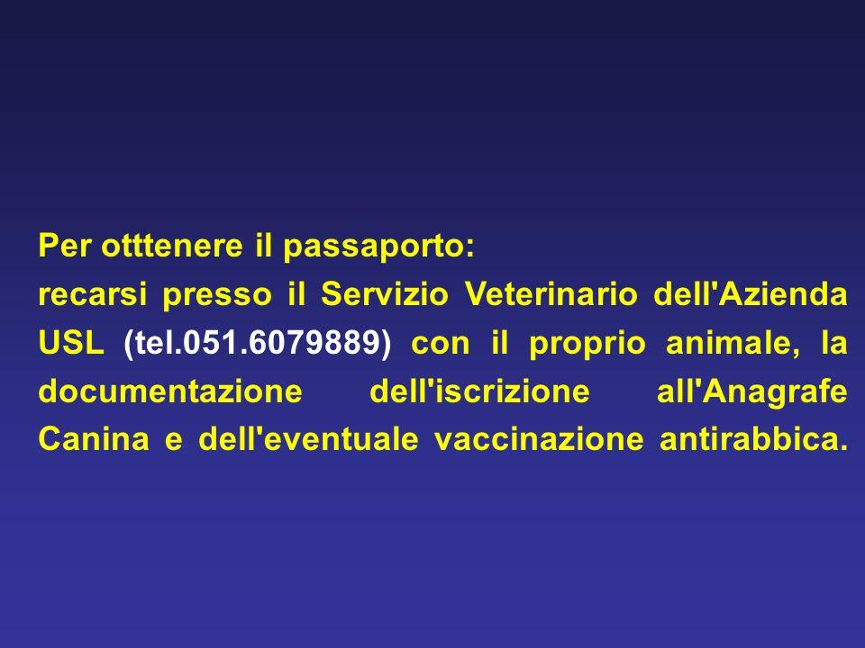 Per otttenere il passaporto: recarsi presso il Servizio Veterinario dell'Azienda USL (tel.051.6079889) con il proprio animale, la documentazione dell'