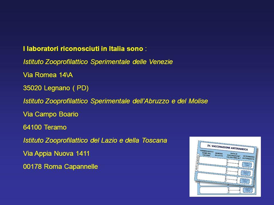 I laboratori riconosciuti in Italia sono : Istituto Zooprofilattico Sperimentale delle Venezie Via Romea 14\A 35020 Legnano ( PD) Istituto Zooprofilat