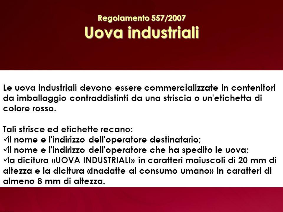 Regolamento 557/2007 Uova industriali Le uova industriali devono essere commercializzate in contenitori da imballaggio contraddistinti da una striscia o un etichetta di colore rosso.