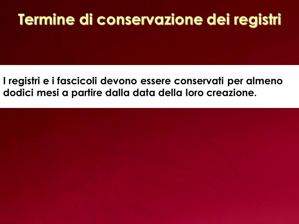 Termine di conservazione dei registri I registri e i fascicoli devono essere conservati per almeno dodici mesi a partire dalla data della loro creazione.