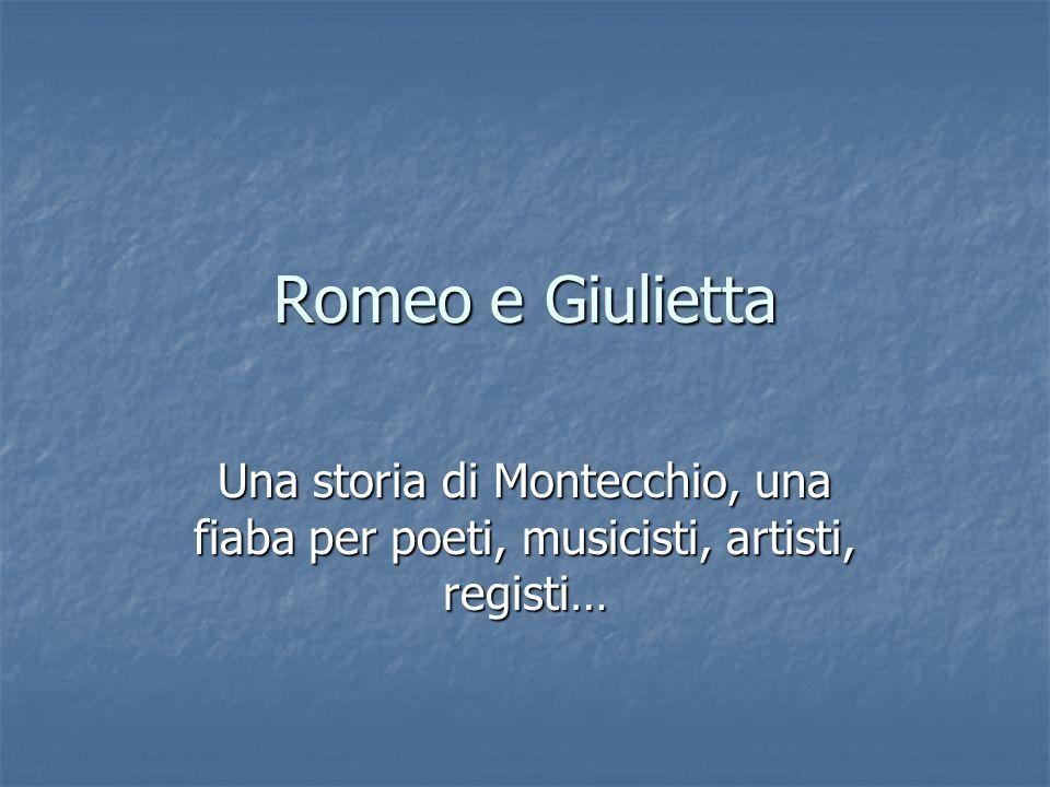 Romeo e Giulietta Una storia di Montecchio, una fiaba per poeti, musicisti, artisti, registi…