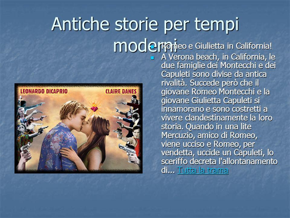 Antiche storie per tempi moderni Romeo e Giulietta in California! Romeo e Giulietta in California! A Verona beach, in California, le due famiglie dei