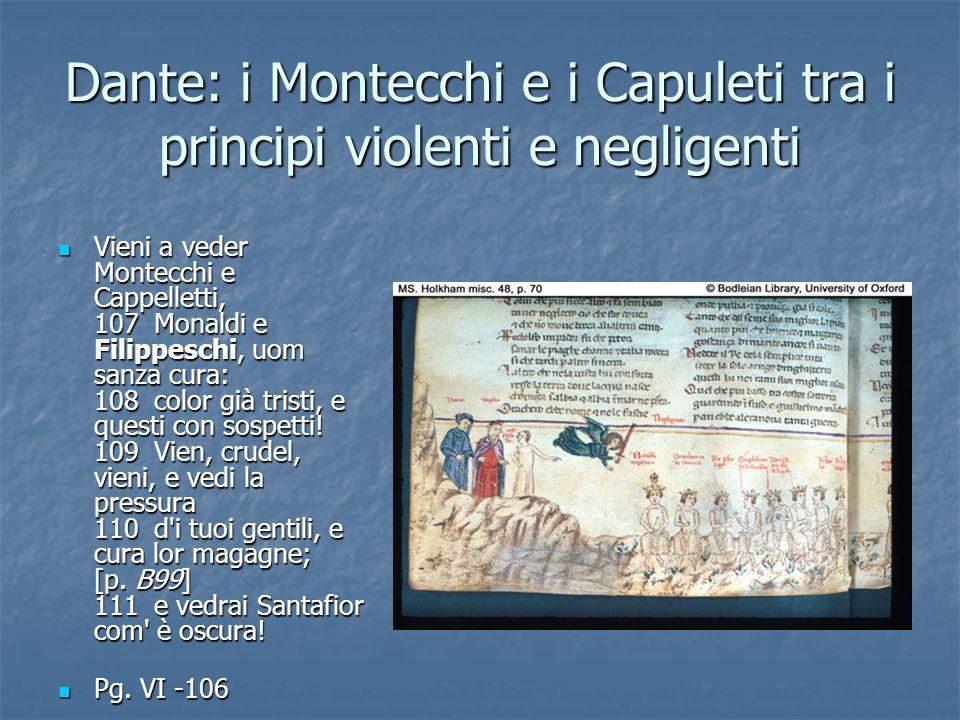 Dante: i Montecchi e i Capuleti tra i principi violenti e negligenti Vieni a veder Montecchi e Cappelletti, 107 Monaldi e Filippeschi, uom sanza cura: