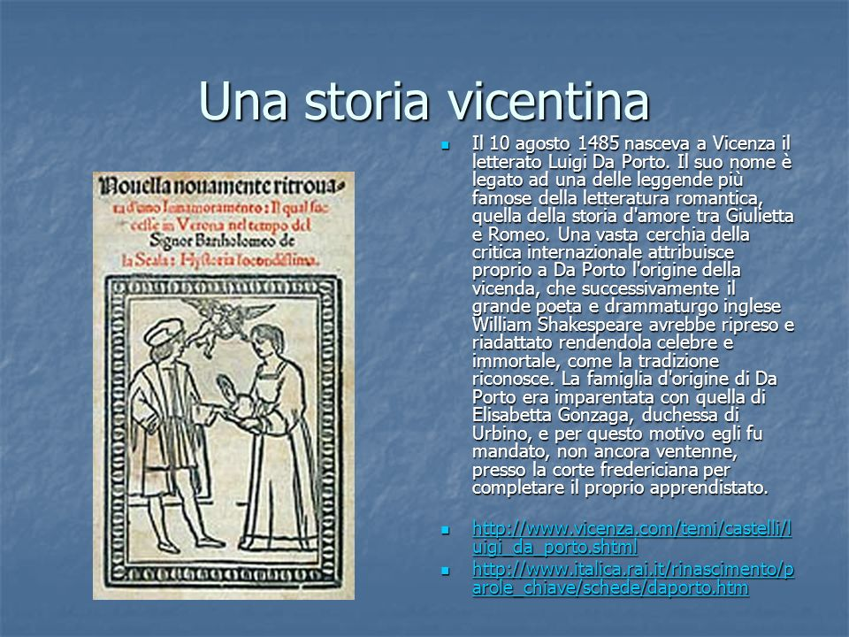 Una storia vicentina Il 10 agosto 1485 nasceva a Vicenza il letterato Luigi Da Porto. Il suo nome è legato ad una delle leggende più famose della lett