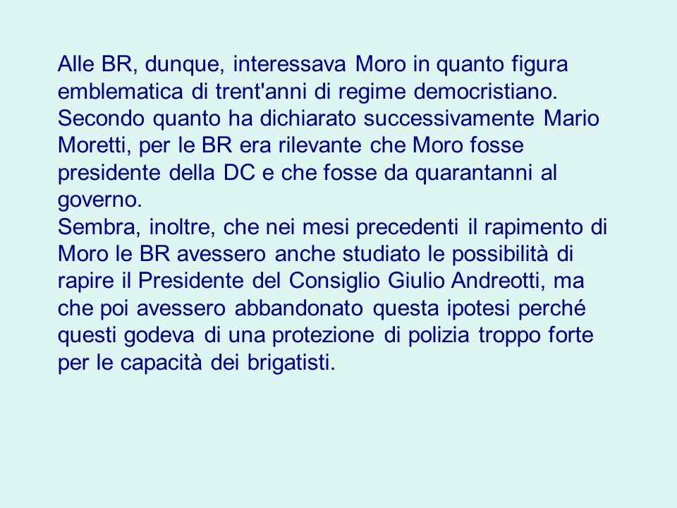 Alle BR, dunque, interessava Moro in quanto figura emblematica di trent anni di regime democristiano.