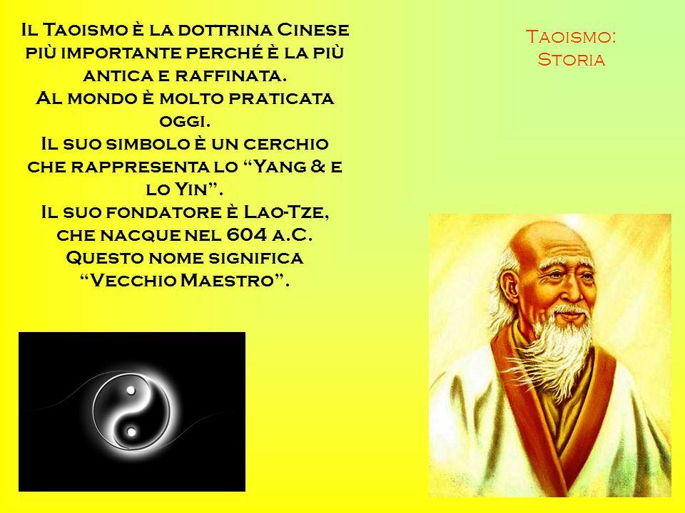 Taoismo: Storia Il Taoismo è la dottrina Cinese più importante perché è la più antica e raffinata. Al mondo è molto praticata oggi. Il suo simbolo è u