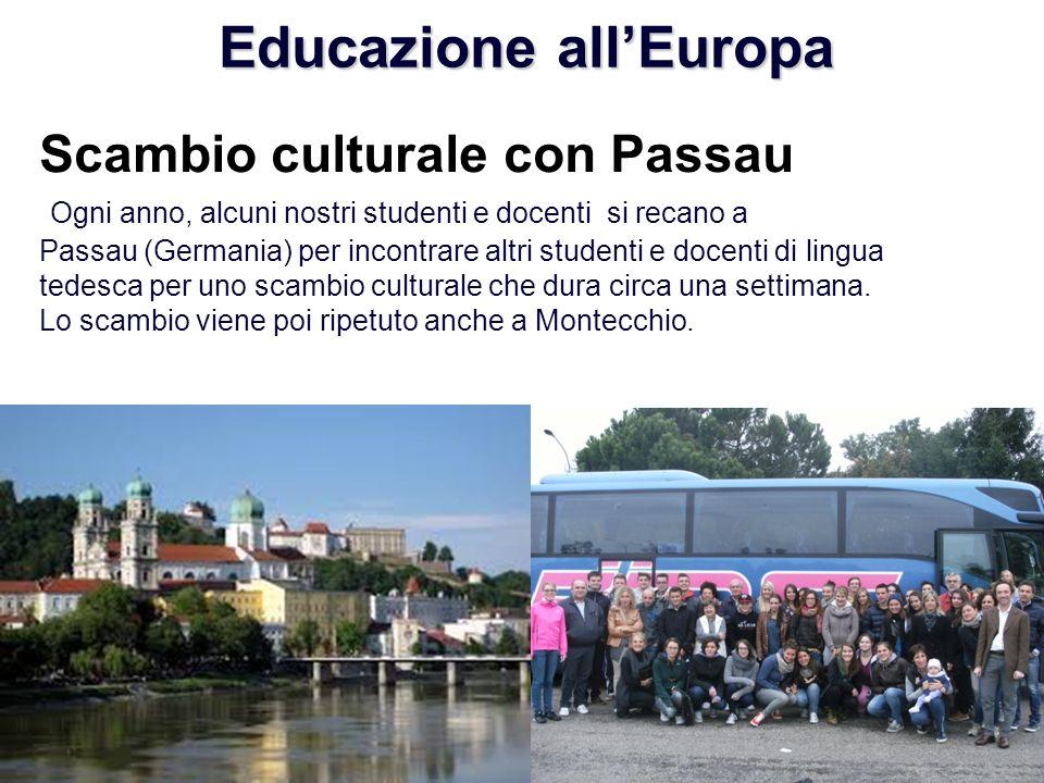 Educazione allEuropa Scambio culturale con Passau Ogni anno, alcuni nostri studenti e docenti si recano a Passau (Germania) per incontrare altri studenti e docenti di lingua tedesca per uno scambio culturale che dura circa una settimana.