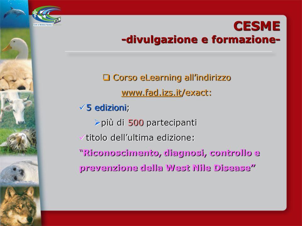 CESME -divulgazione e formazione- Il CESME ha reso disponibile allindirizzo http://sorveglianza.izs.it/emergenze/west_ nile/emergenze.htm Il CESME ha