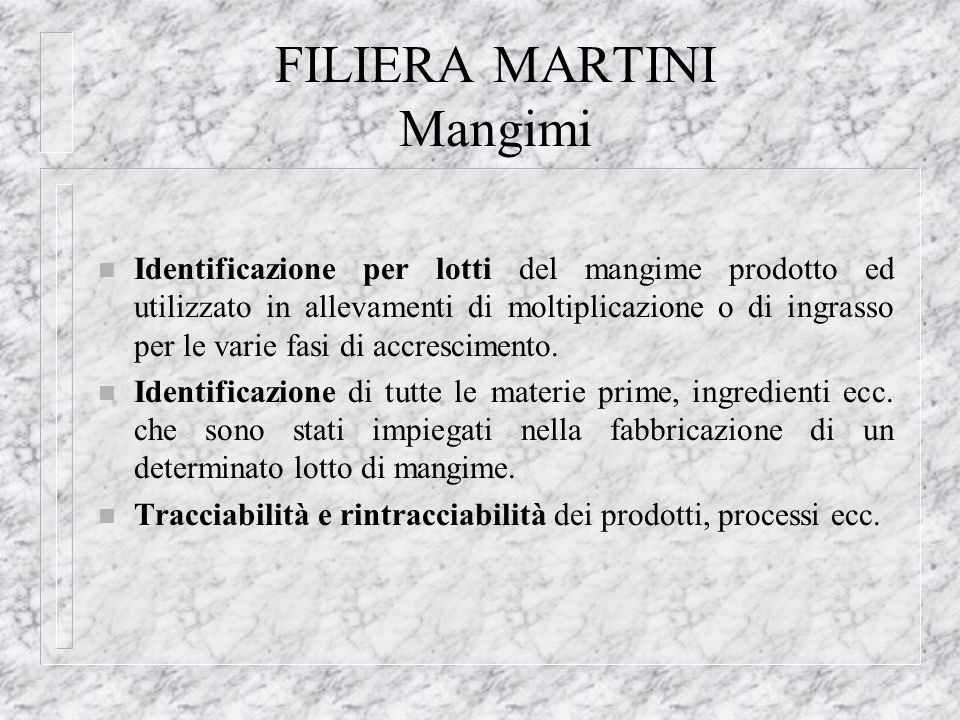 FILIERA MARTINI Mangimi n Identificazione per lotti del mangime prodotto ed utilizzato in allevamenti di moltiplicazione o di ingrasso per le varie fa