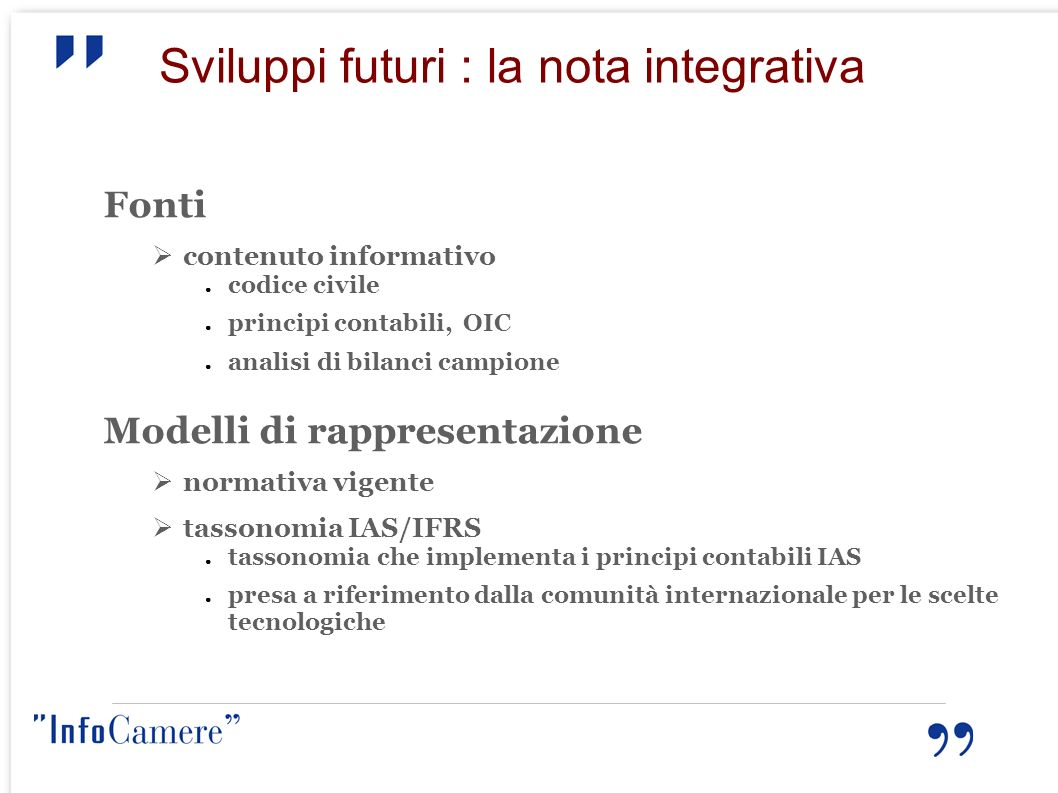 Sviluppi futuri : la nota integrativa Fonti contenuto informativo codice civile principi contabili, OIC analisi di bilanci campione Modelli di rappres