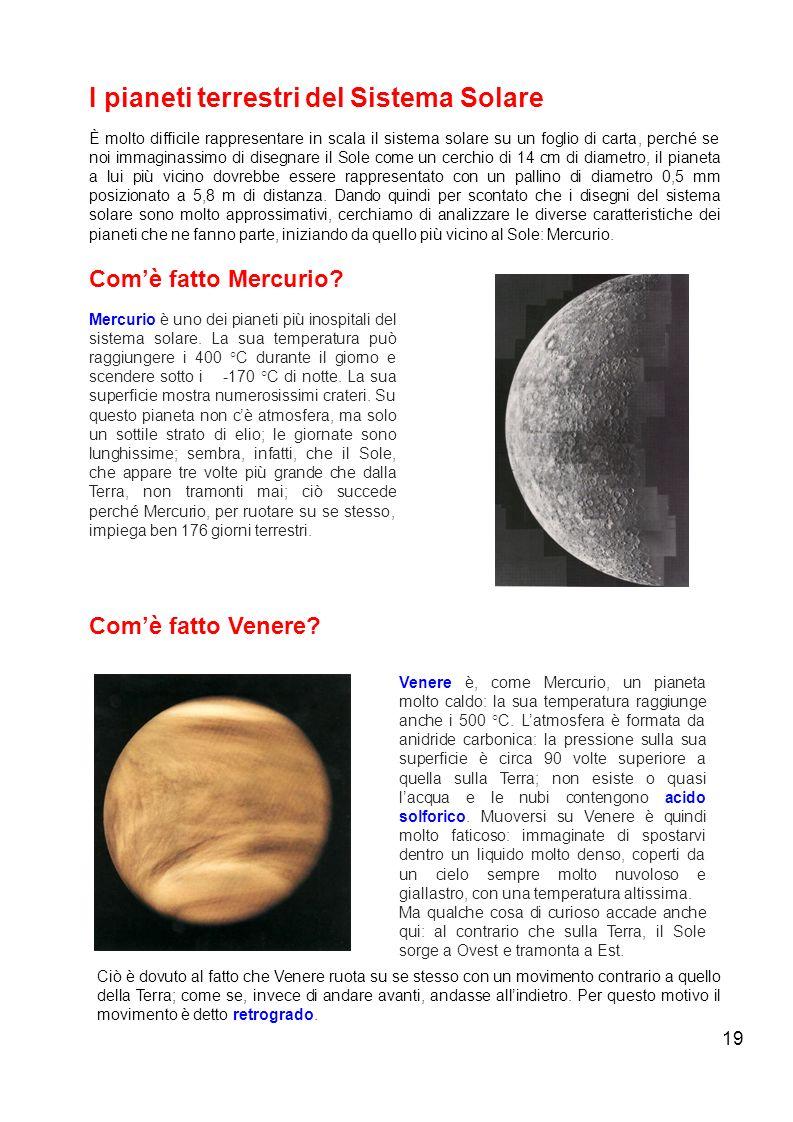 19 I pianeti terrestri del Sistema Solare È molto difficile rappresentare in scala il sistema solare su un foglio di carta, perché se noi immaginassim