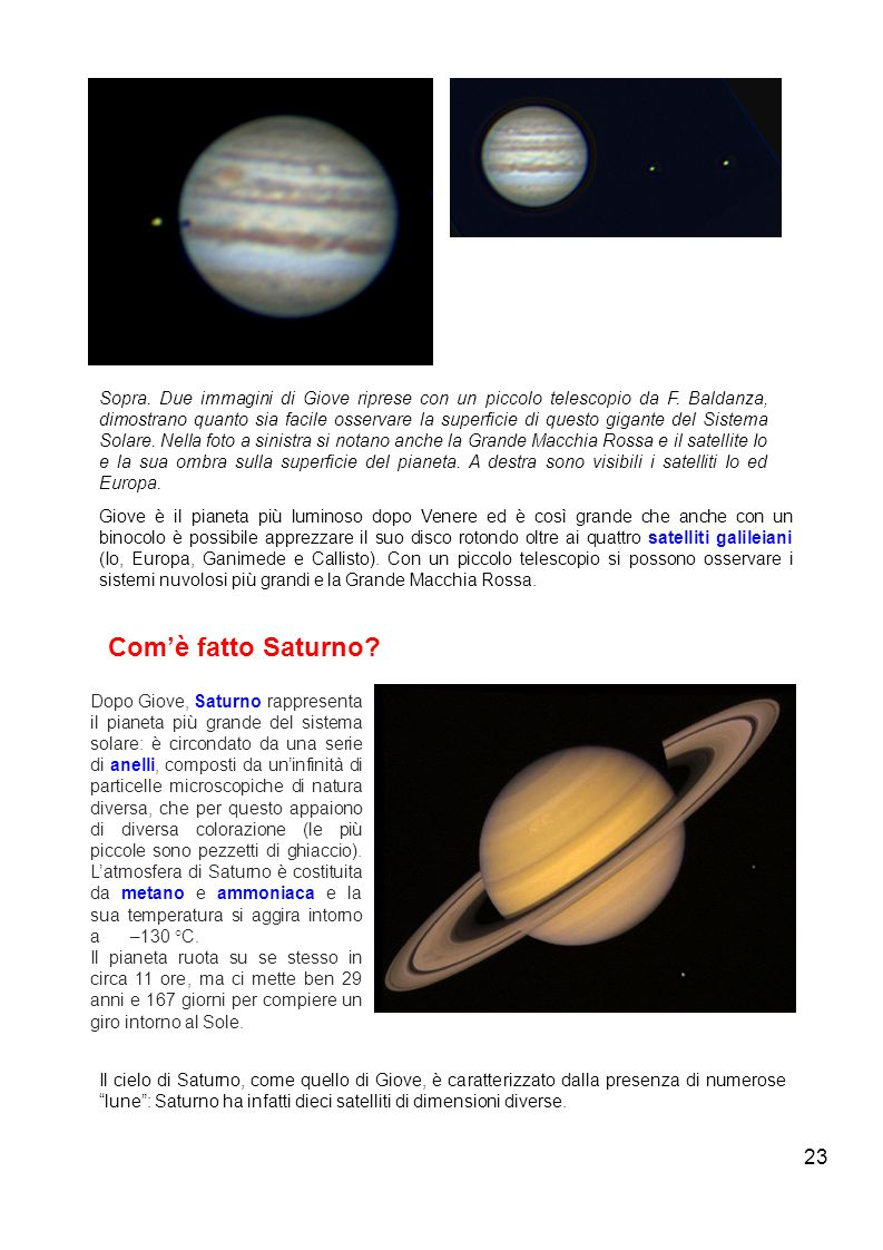 23 Sopra. Due immagini di Giove riprese con un piccolo telescopio da F. Baldanza, dimostrano quanto sia facile osservare la superficie di questo gigan