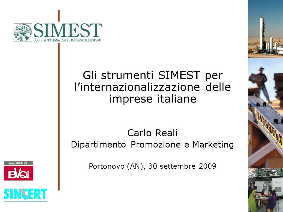 Gli strumenti SIMEST per linternazionalizzazione delle imprese italiane Carlo Reali Dipartimento Promozione e Marketing Portonovo (AN), 30 settembre 2009