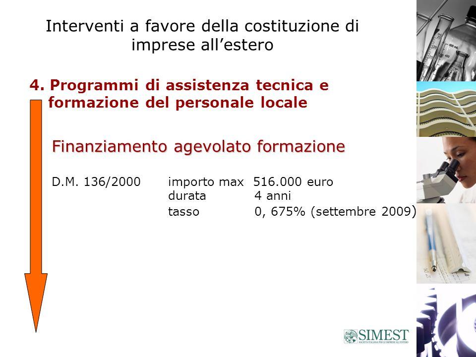 4. Programmi di assistenza tecnica e formazione del personale locale Finanziamento agevolato formazione D.M. 136/2000importo max 516.000 euro durata 4