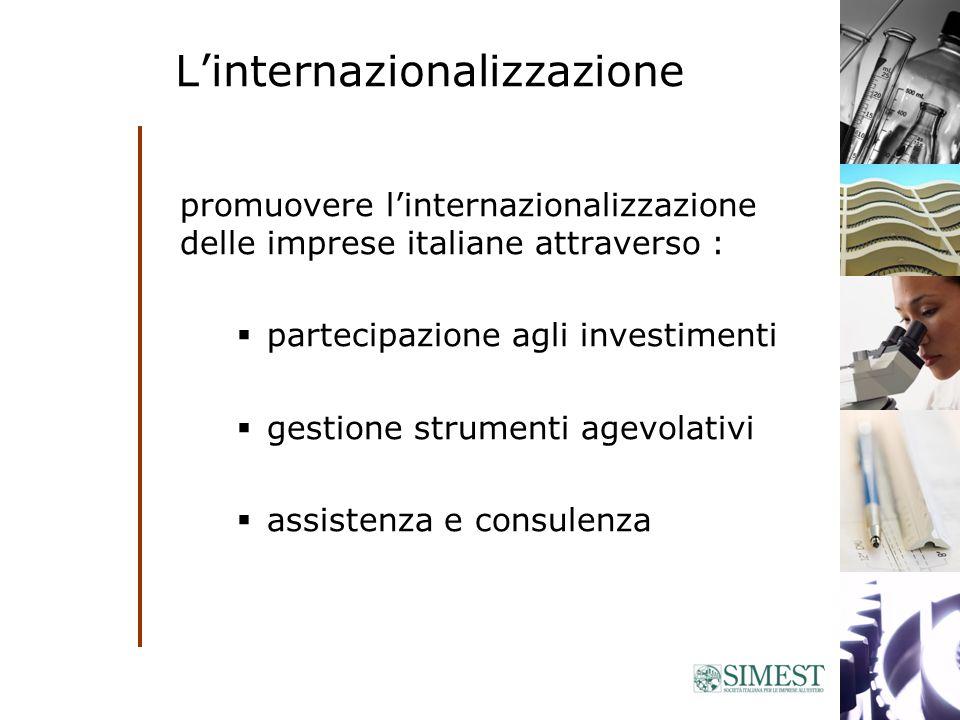 Linternazionalizzazione promuovere linternazionalizzazione delle imprese italiane attraverso : partecipazione agli investimenti gestione strumenti agevolativi assistenza e consulenza