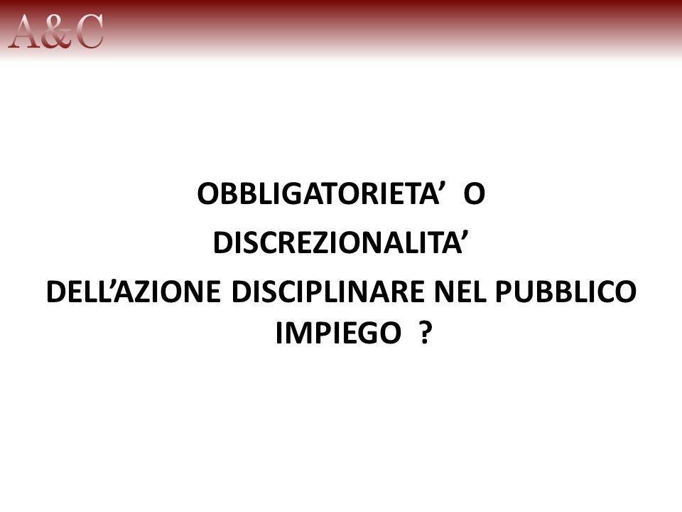 OBBLIGATORIETA O DISCREZIONALITA DELLAZIONE DISCIPLINARE NEL PUBBLICO IMPIEGO ?